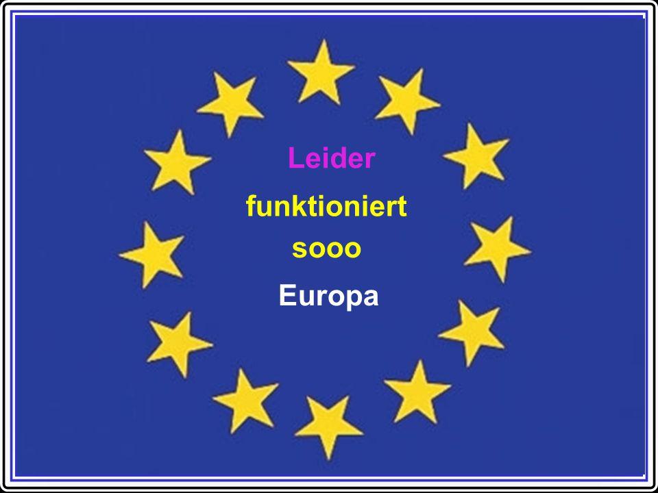 Europa Leider sooo funktioniert