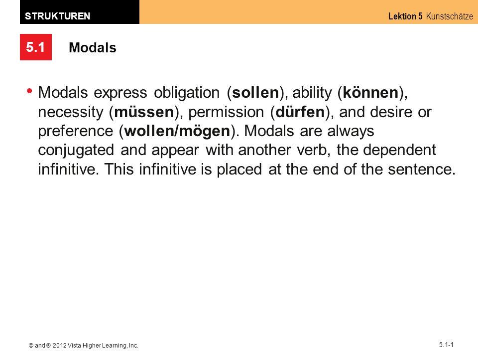 5.1 Lektion 5 Kunstschätze STRUKTUREN © and ® 2012 Vista Higher Learning, Inc. 5.1-1 Modals Modals express obligation (sollen), ability (können), nece