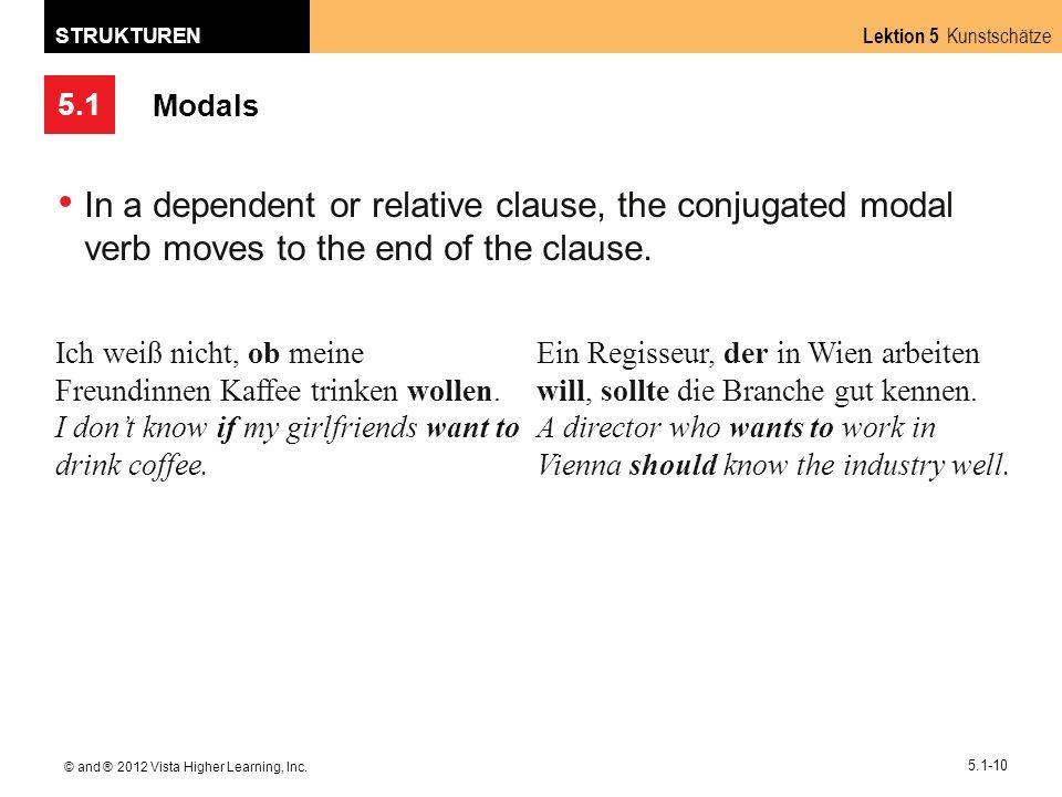 5.1 Lektion 5 Kunstschätze STRUKTUREN © and ® 2012 Vista Higher Learning, Inc. 5.1-10 Modals In a dependent or relative clause, the conjugated modal v
