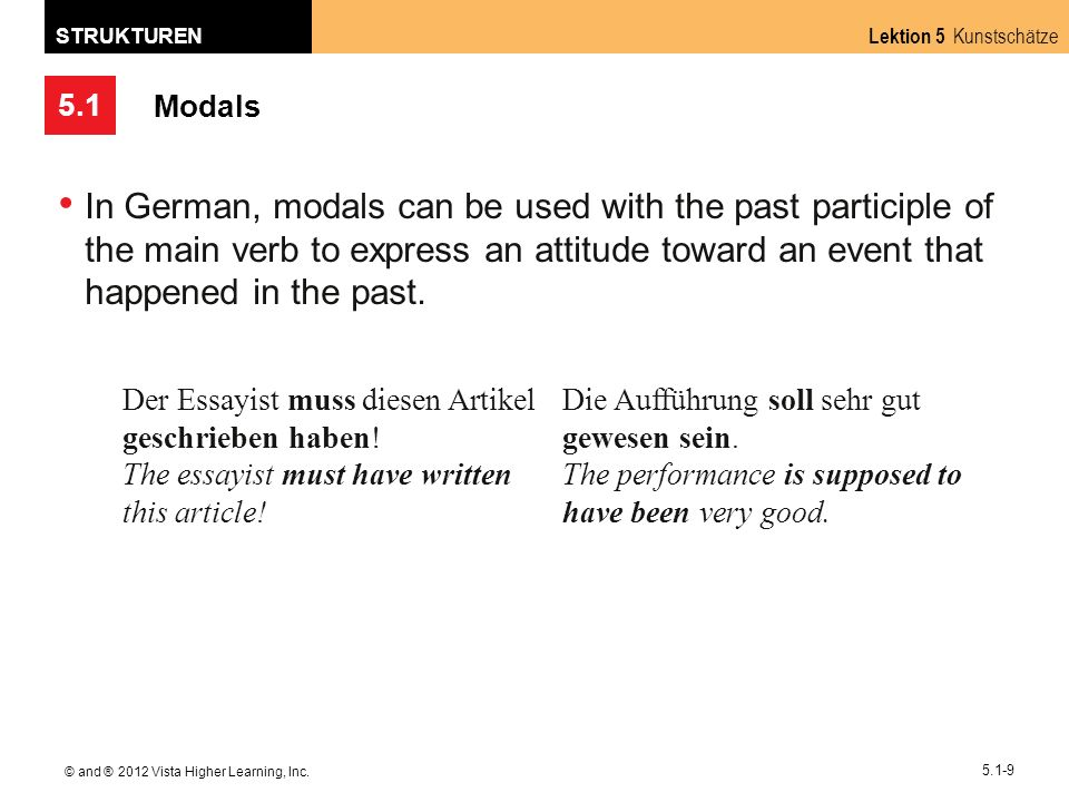 5.1 Lektion 5 Kunstschätze STRUKTUREN © and ® 2012 Vista Higher Learning, Inc. 5.1-9 Modals In German, modals can be used with the past participle of
