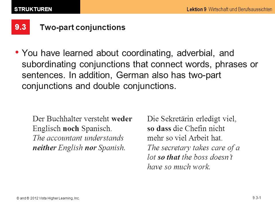 9.3 Lektion 9 Wirtschaft und Berufsaussichten STRUKTUREN © and ® 2012 Vista Higher Learning, Inc. 9.3-1 Two-part conjunctions You have learned about c