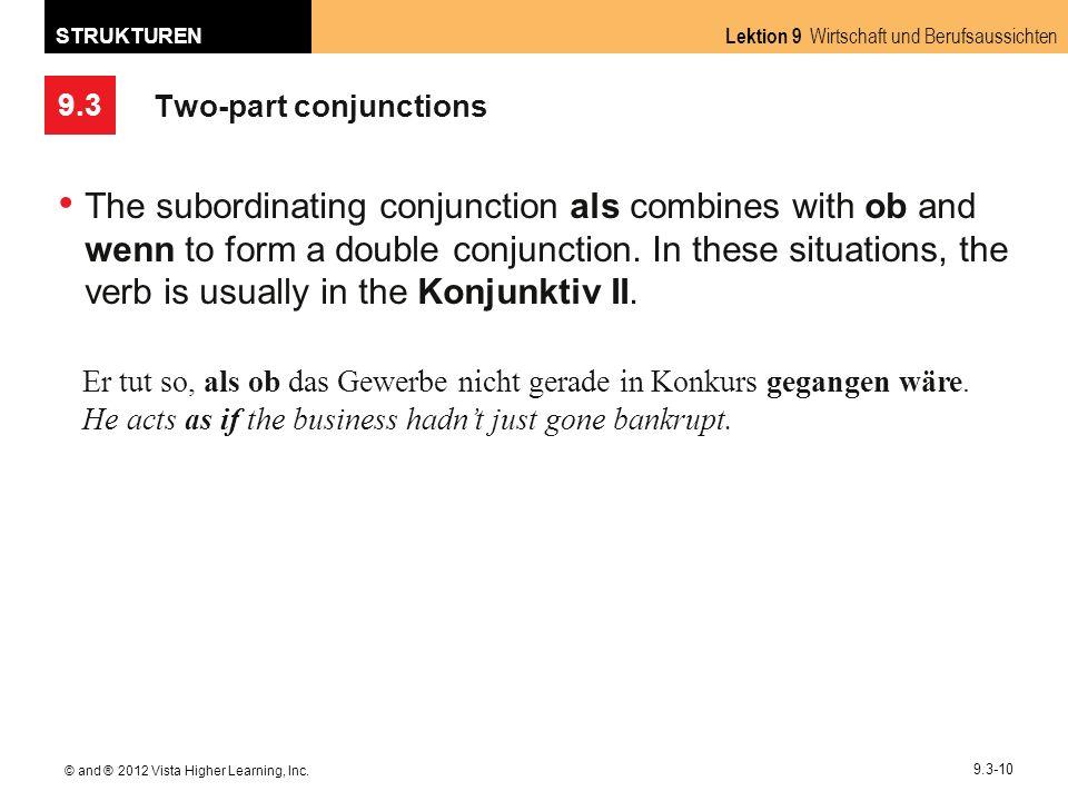 9.3 Lektion 9 Wirtschaft und Berufsaussichten STRUKTUREN © and ® 2012 Vista Higher Learning, Inc. 9.3-10 Two-part conjunctions The subordinating conju