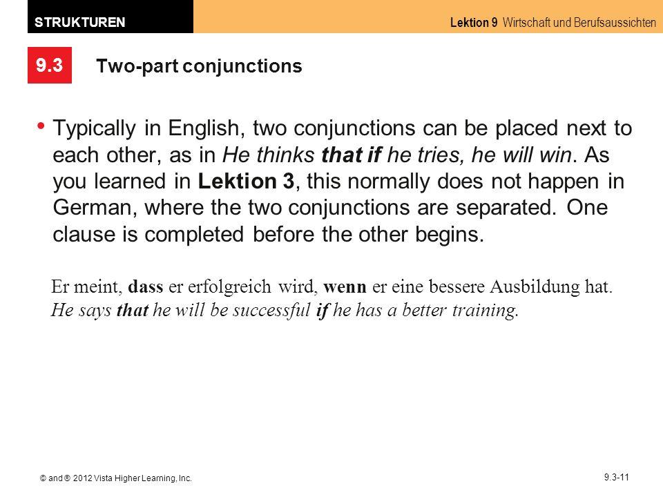9.3 Lektion 9 Wirtschaft und Berufsaussichten STRUKTUREN © and ® 2012 Vista Higher Learning, Inc. 9.3-11 Two-part conjunctions Typically in English, t