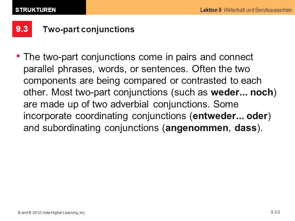 9.3 Lektion 9 Wirtschaft und Berufsaussichten STRUKTUREN © and ® 2012 Vista Higher Learning, Inc. 9.3-2 Two-part conjunctions The two-part conjunction