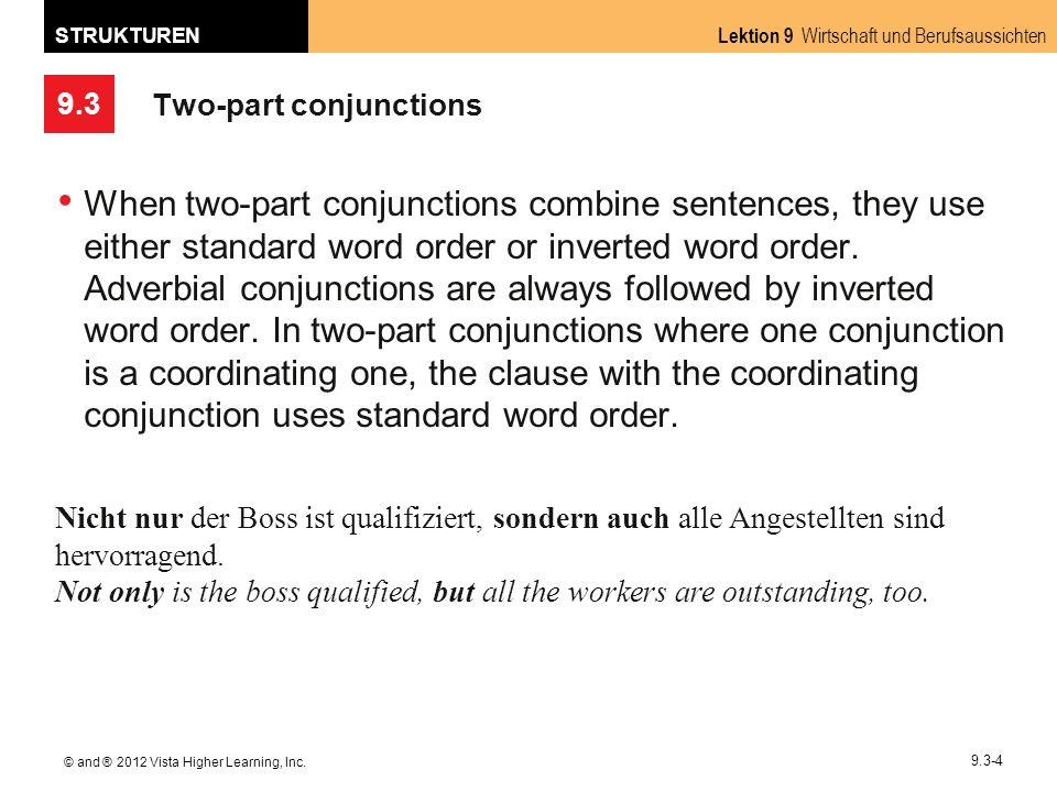 9.3 Lektion 9 Wirtschaft und Berufsaussichten STRUKTUREN © and ® 2012 Vista Higher Learning, Inc. 9.3-4 Two-part conjunctions When two-part conjunctio