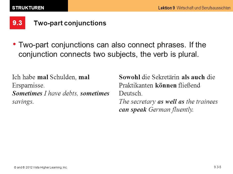 9.3 Lektion 9 Wirtschaft und Berufsaussichten STRUKTUREN © and ® 2012 Vista Higher Learning, Inc. 9.3-5 Two-part conjunctions Two-part conjunctions ca