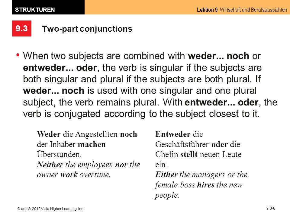 9.3 Lektion 9 Wirtschaft und Berufsaussichten STRUKTUREN © and ® 2012 Vista Higher Learning, Inc. 9.3-6 Two-part conjunctions When two subjects are co