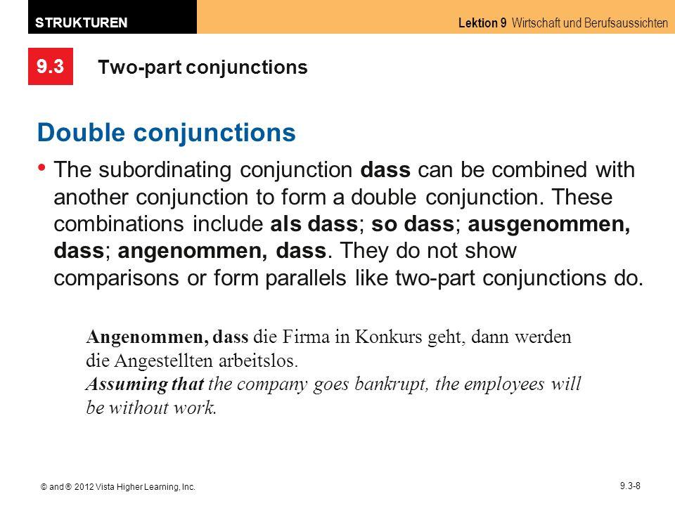 9.3 Lektion 9 Wirtschaft und Berufsaussichten STRUKTUREN © and ® 2012 Vista Higher Learning, Inc. 9.3-8 Two-part conjunctions Double conjunctions The