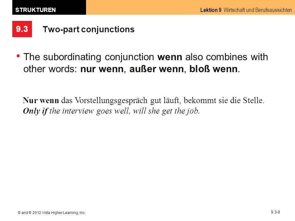 9.3 Lektion 9 Wirtschaft und Berufsaussichten STRUKTUREN © and ® 2012 Vista Higher Learning, Inc. 9.3-9 Two-part conjunctions The subordinating conjun
