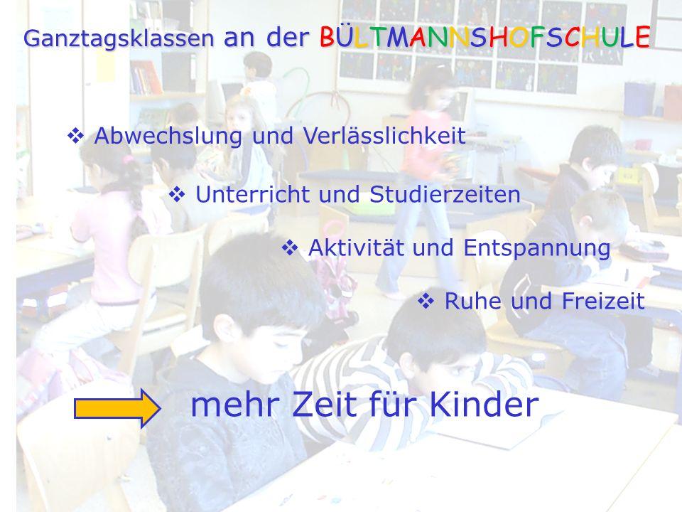 Ruhe und Freizeit Unterricht und Studierzeiten Aktivität und Entspannung Abwechslung und Verlässlichkeit mehr Zeit für Kinder Ganztagsklassen an der B