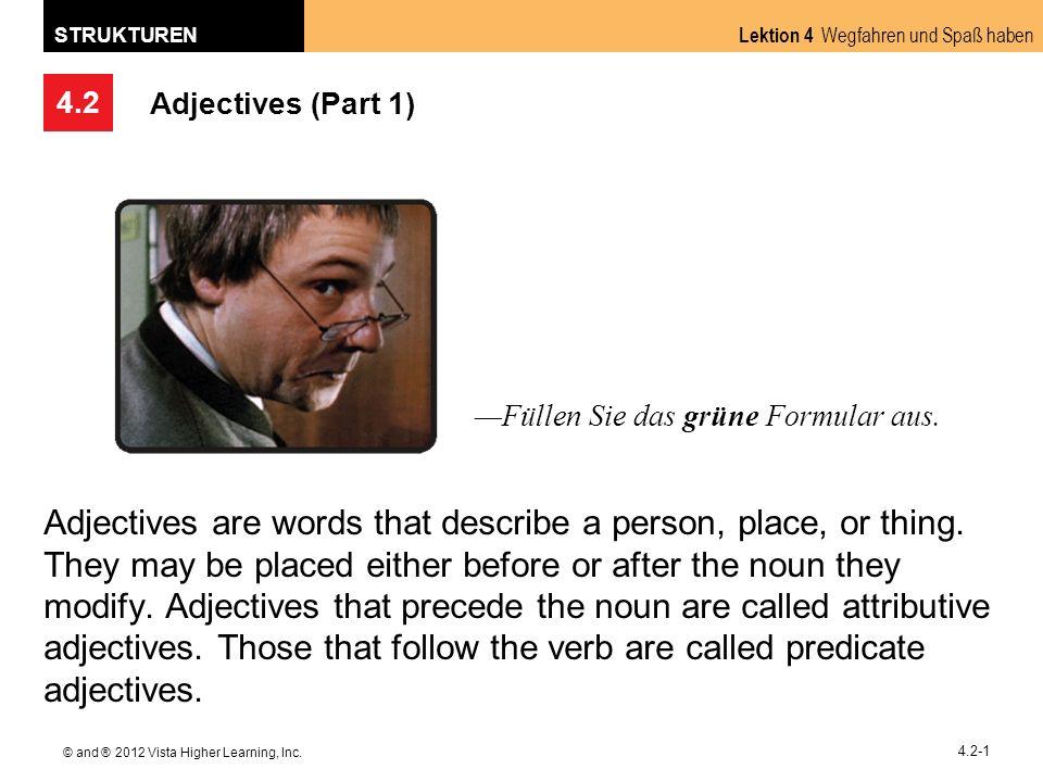 4.2 Lektion 4 Wegfahren und Spaß haben STRUKTUREN © and ® 2012 Vista Higher Learning, Inc. 4.2-1 Adjectives (Part 1) Adjectives are words that describ