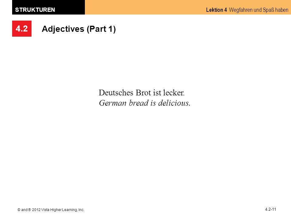 4.2 Lektion 4 Wegfahren und Spaß haben STRUKTUREN © and ® 2012 Vista Higher Learning, Inc. 4.2-11 Adjectives (Part 1) Deutsches Brot ist lecker. Germa