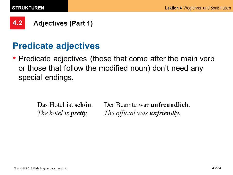 4.2 Lektion 4 Wegfahren und Spaß haben STRUKTUREN © and ® 2012 Vista Higher Learning, Inc. 4.2-14 Adjectives (Part 1) Predicate adjectives Predicate a