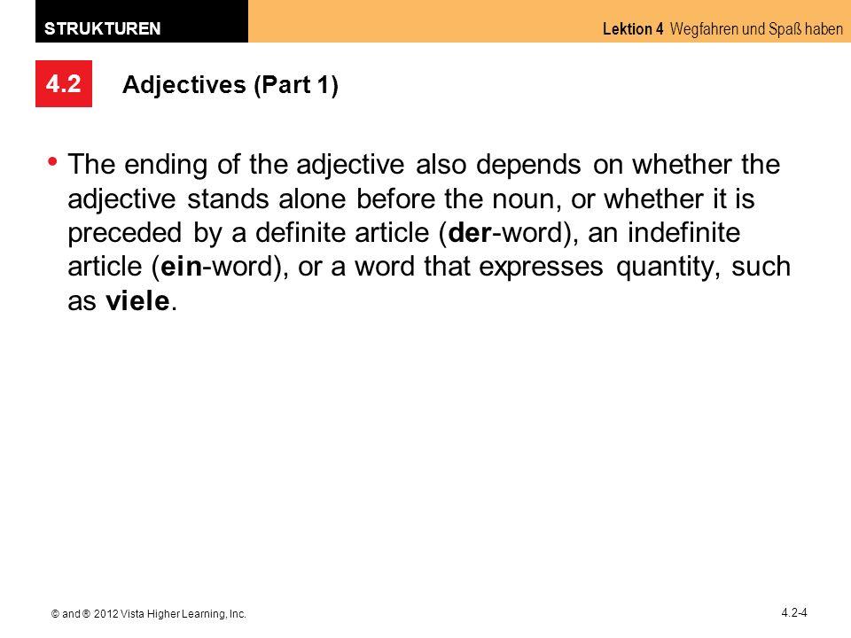 4.2 Lektion 4 Wegfahren und Spaß haben STRUKTUREN © and ® 2012 Vista Higher Learning, Inc. 4.2-4 Adjectives (Part 1) The ending of the adjective also