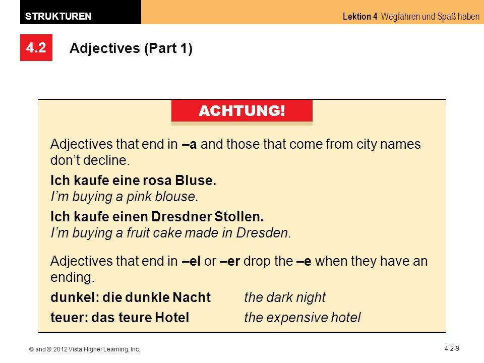 4.2 Lektion 4 Wegfahren und Spaß haben STRUKTUREN © and ® 2012 Vista Higher Learning, Inc. 4.2-9 Adjectives (Part 1) ACHTUNG! Adjectives that end in –