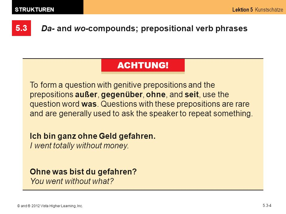 5.3 Lektion 5 Kunstschätze STRUKTUREN © and ® 2012 Vista Higher Learning, Inc. 5.3-4 Da- and wo-compounds; prepositional verb phrases ACHTUNG! To form
