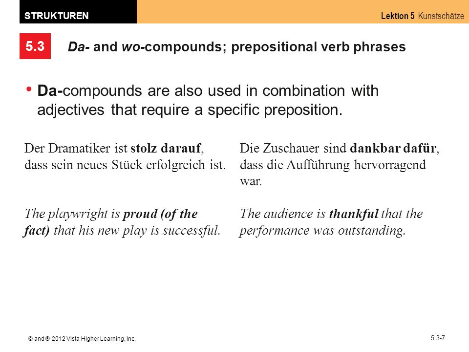 5.3 Lektion 5 Kunstschätze STRUKTUREN © and ® 2012 Vista Higher Learning, Inc. 5.3-7 Da- and wo-compounds; prepositional verb phrases Da-compounds are
