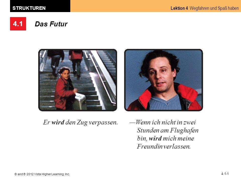 4.1 Lektion 4 Wegfahren und Spaß haben STRUKTUREN © and ® 2012 Vista Higher Learning, Inc. 4.1-1 Das Futur Er wird den Zug verpassen.Wenn ich nicht in