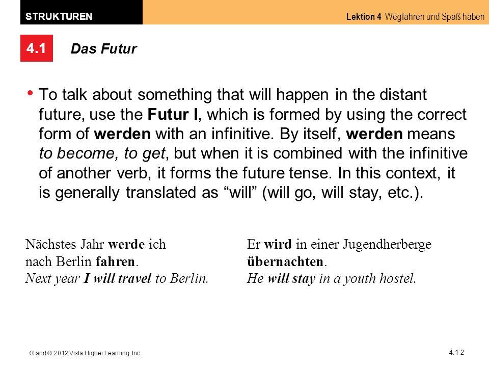4.1 Lektion 4 Wegfahren und Spaß haben STRUKTUREN © and ® 2012 Vista Higher Learning, Inc. 4.1-2 Das Futur To talk about something that will happen in
