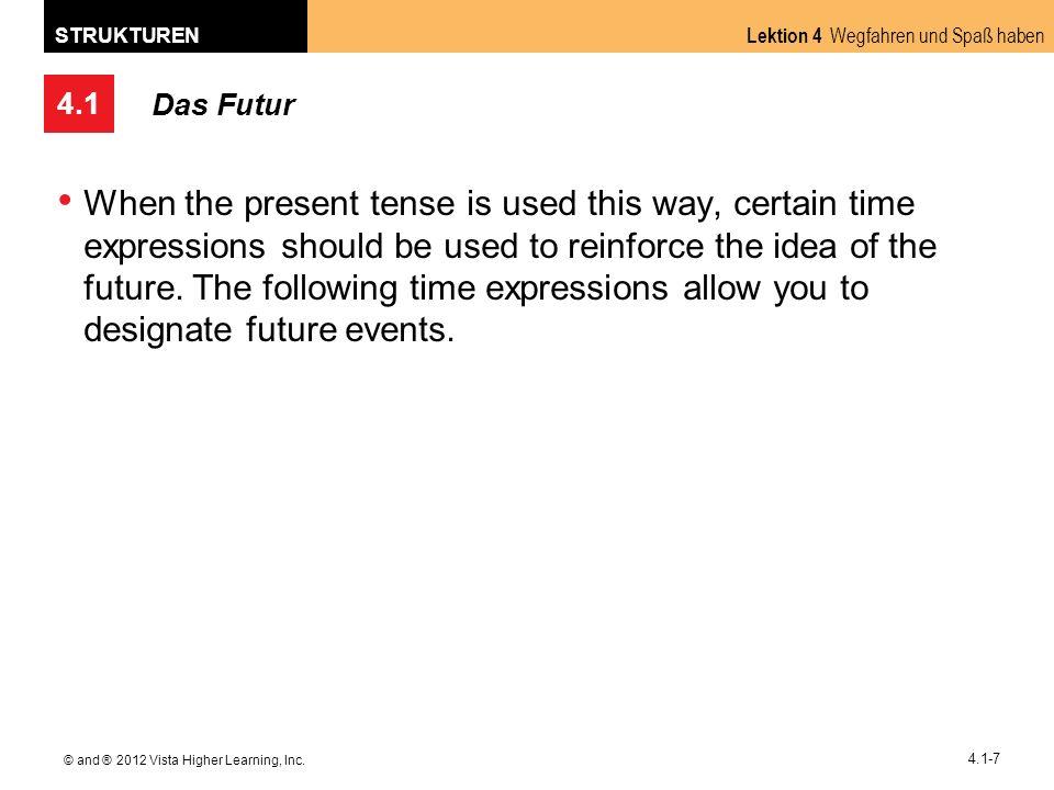 4.1 Lektion 4 Wegfahren und Spaß haben STRUKTUREN © and ® 2012 Vista Higher Learning, Inc. 4.1-7 Das Futur When the present tense is used this way, ce