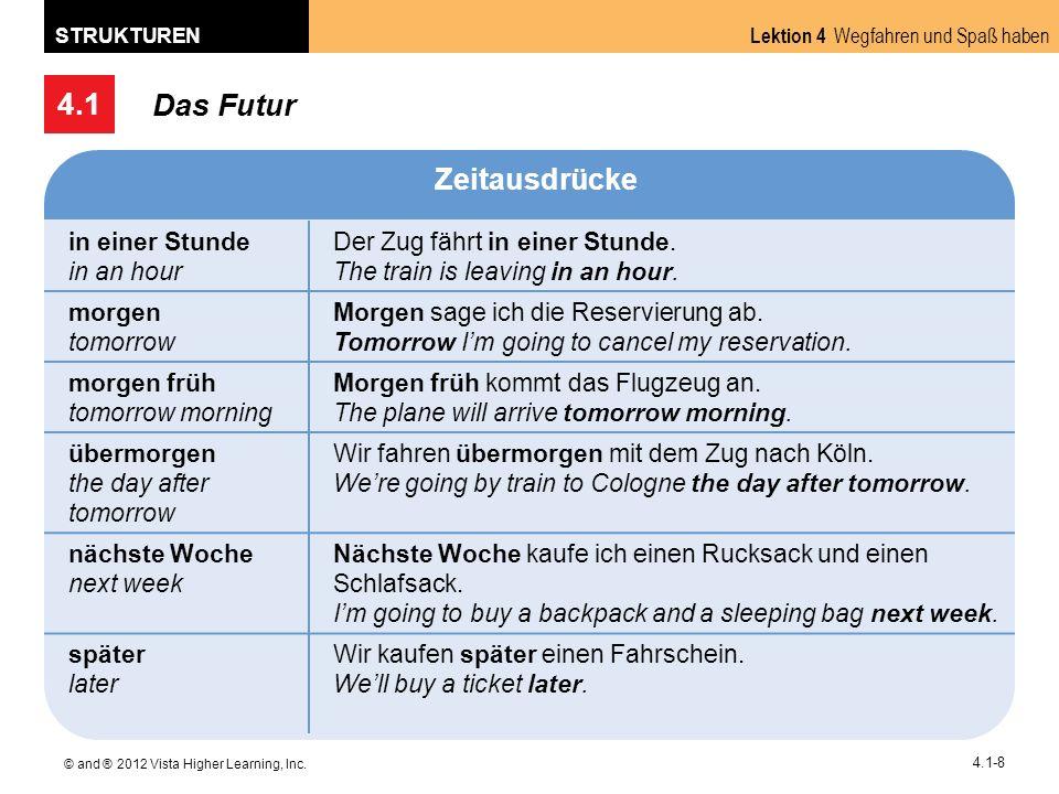 4.1 Lektion 4 Wegfahren und Spaß haben STRUKTUREN © and ® 2012 Vista Higher Learning, Inc. 4.1-8 Das Futur Zeitausdrücke in einer Stunde in an hour De