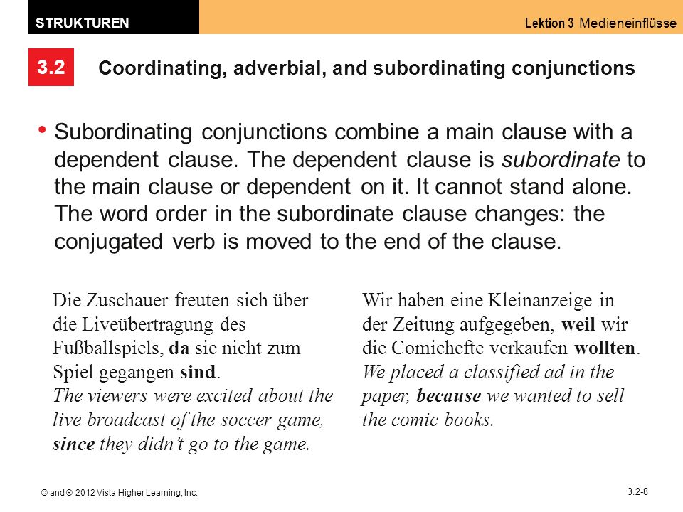3.2 Lektion 3 Medieneinflüsse STRUKTUREN © and ® 2012 Vista Higher Learning, Inc. 3.2-8 Coordinating, adverbial, and subordinating conjunctions Subord