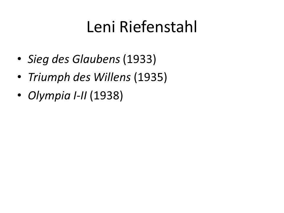 Leni Riefenstahl Sieg des Glaubens (1933) Triumph des Willens (1935) Olympia I-II (1938)