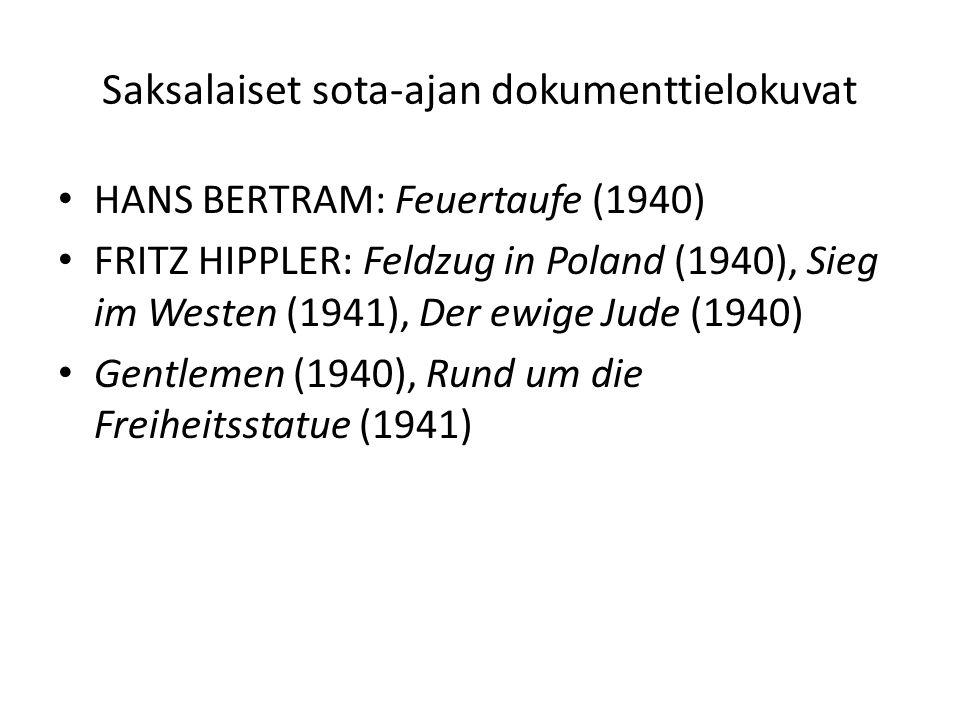 Saksalaiset sota-ajan dokumenttielokuvat HANS BERTRAM: Feuertaufe (1940) FRITZ HIPPLER: Feldzug in Poland (1940), Sieg im Westen (1941), Der ewige Jude (1940) Gentlemen (1940), Rund um die Freiheitsstatue (1941)
