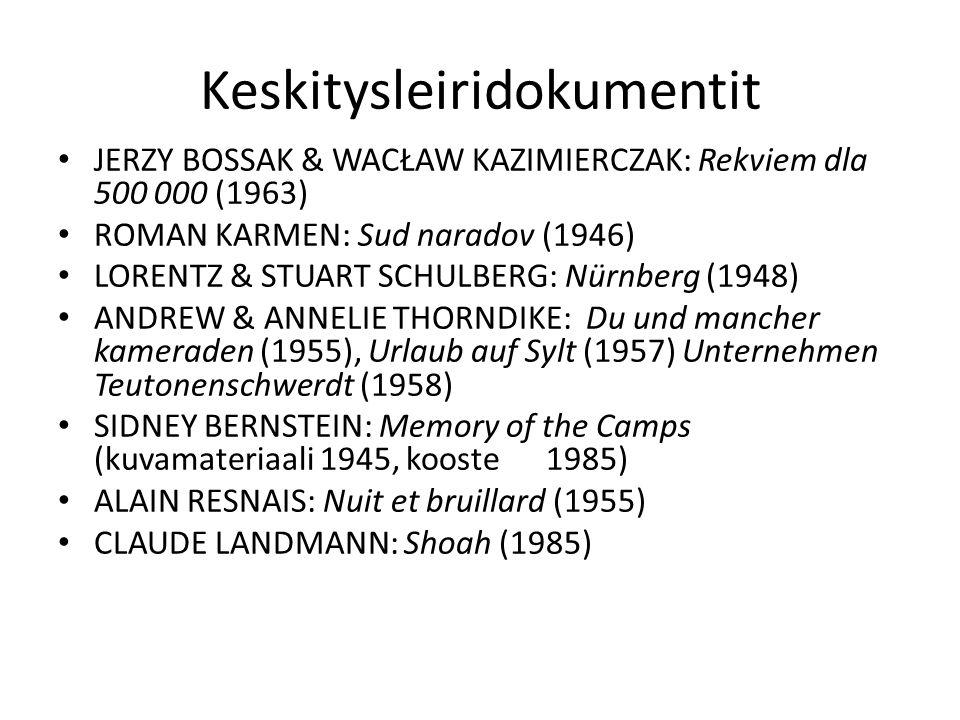 Keskitysleiridokumentit JERZY BOSSAK & WACŁAW KAZIMIERCZAK: Rekviem dla 500 000 (1963) ROMAN KARMEN: Sud naradov (1946) LORENTZ & STUART SCHULBERG: Nürnberg (1948) ANDREW & ANNELIE THORNDIKE: Du und mancher kameraden (1955), Urlaub auf Sylt (1957) Unternehmen Teutonenschwerdt (1958) SIDNEY BERNSTEIN: Memory of the Camps (kuvamateriaali 1945, kooste 1985) ALAIN RESNAIS: Nuit et bruillard (1955) CLAUDE LANDMANN: Shoah (1985)