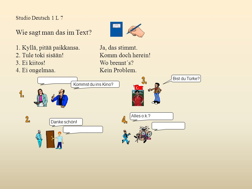 Studio Deutsch 1 L 7 Wie sagt man das im Text.1. Kyllä, pitää paikkansa.Ja, das stimmt.