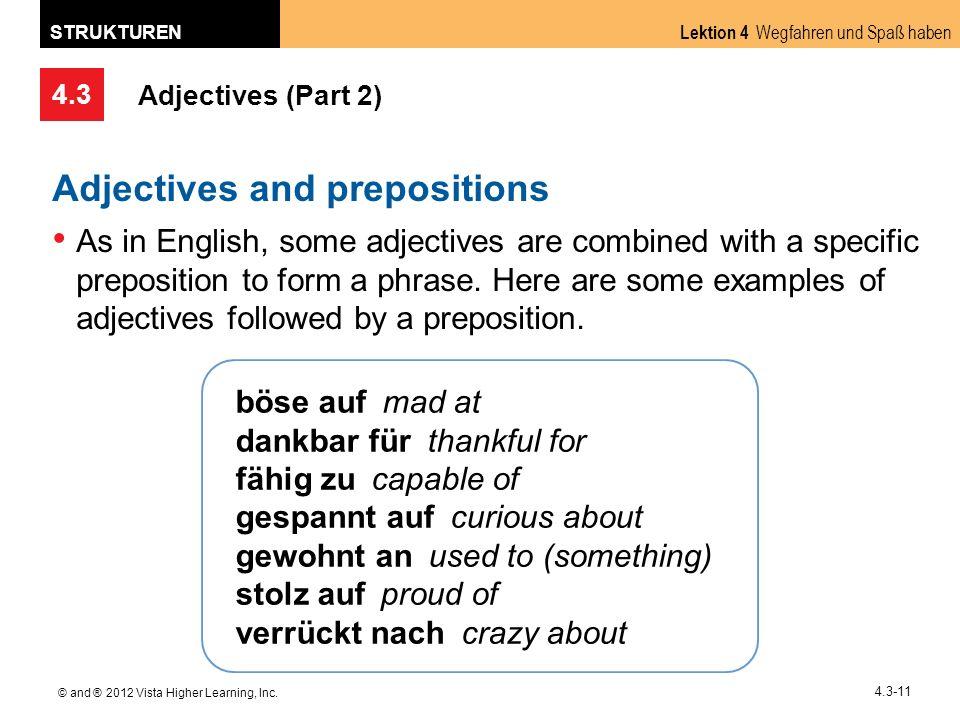 4.3 Lektion 4 Wegfahren und Spaß haben STRUKTUREN © and ® 2012 Vista Higher Learning, Inc. 4.3-11 Adjectives (Part 2) Adjectives and prepositions As i