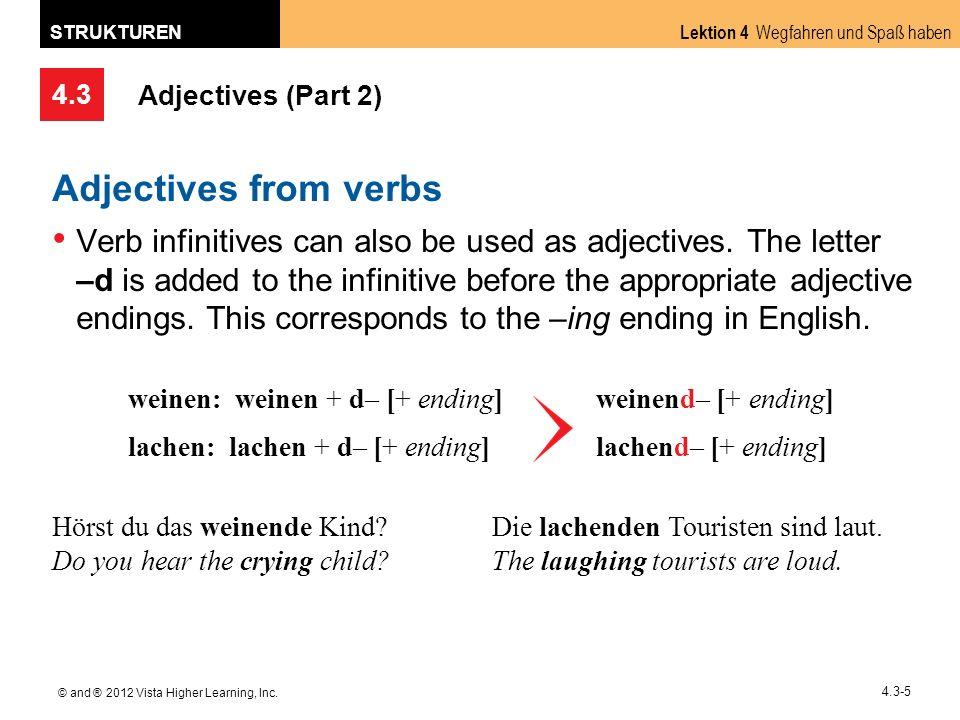 4.3 Lektion 4 Wegfahren und Spaß haben STRUKTUREN © and ® 2012 Vista Higher Learning, Inc. 4.3-5 Adjectives (Part 2) Adjectives from verbs Verb infini