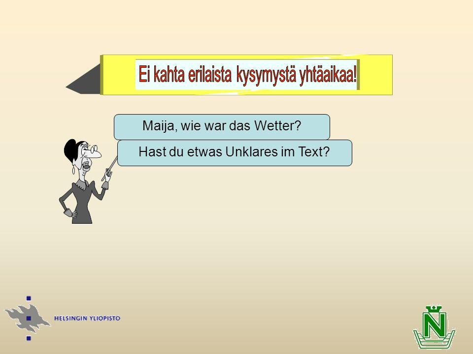 Maija, wie war das Wetter? Hast du etwas Unklares im Text?