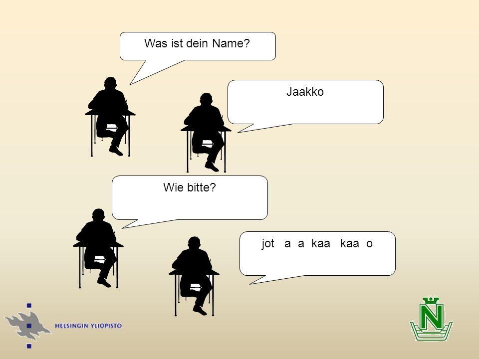 Was ist dein Name? Jaakko Wie bitte? jot a a kaa kaa o