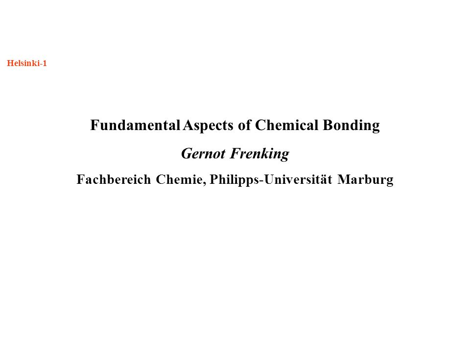 Helsinki-1 Fundamental Aspects of Chemical Bonding Gernot Frenking Fachbereich Chemie, Philipps-Universität Marburg