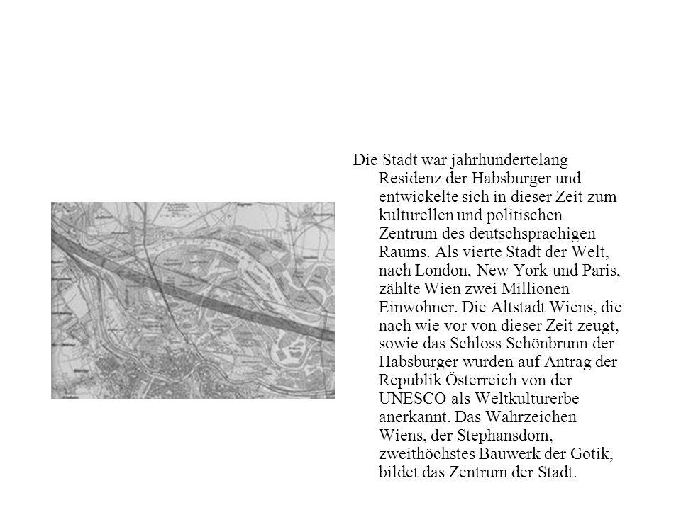 Die Stadt war jahrhundertelang Residenz der Habsburger und entwickelte sich in dieser Zeit zum kulturellen und politischen Zentrum des deutschsprachigen Raums.