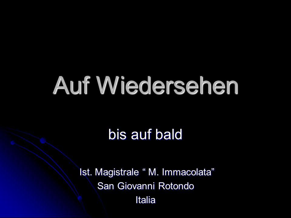 Auf Wiedersehen bis auf bald Ist. Magistrale M. Immacolata Ist.