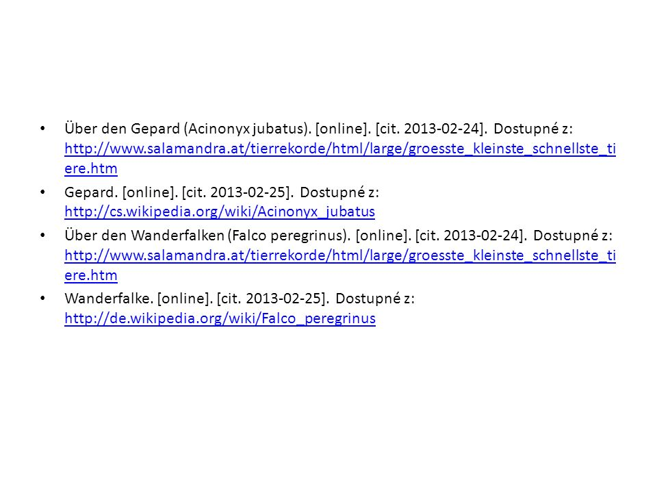 Über den Gepard (Acinonyx jubatus). [online]. [cit. 2013-02-24]. Dostupné z: http://www.salamandra.at/tierrekorde/html/large/groesste_kleinste_schnell