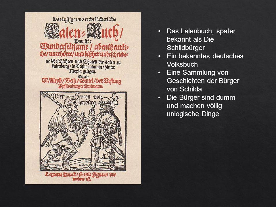 Das Lalenbuch, später bekannt als Die Schildbürger Ein bekanntes deutsches Volksbuch Eine Sammlung von Geschichten der Bürger von Schilda Die Bürger sind dumm und machen völlig unlogische Dinge