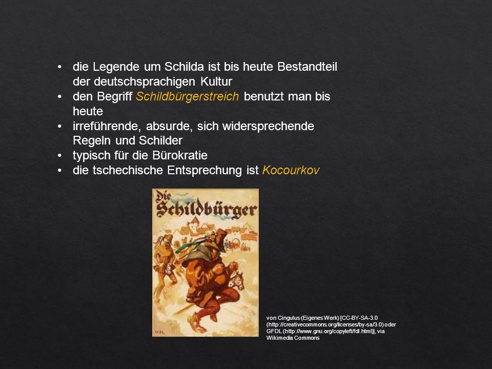 die Legende um Schilda ist bis heute Bestandteil der deutschsprachigen Kultur den Begriff Schildbürgerstreich benutzt man bis heute irreführende, absurde, sich widersprechende Regeln und Schilder typisch für die Bürokratie die tschechische Entsprechung ist Kocourkov von Cingulus (Eigenes Werk) [CC-BY-SA-3.0 (http://creativecommons.org/licenses/by-sa/3.0) oder GFDL (http://www.gnu.org/copyleft/fdl.html)], via Wikimedia Commons