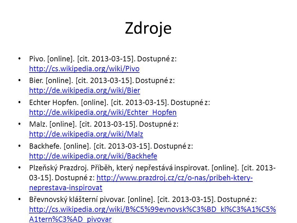 Zdroje Pivo. [online]. [cit. 2013-03-15]. Dostupné z: http://cs.wikipedia.org/wiki/Pivo http://cs.wikipedia.org/wiki/Pivo Bier. [online]. [cit. 2013-0