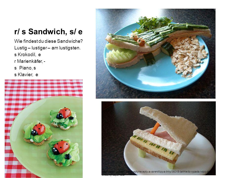 r/ s Sandwich, s/ e Wie findest du diese Sandwiche? Lustig – lustiger – am lustigsten. s Krokodil, e r Marienkäfer, - s Piano, s s Klavier, e http://w