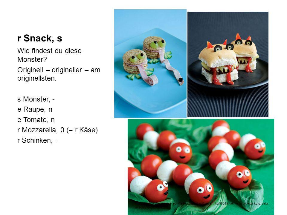 r Snack, s Wie findest du diese Monster? Originell – origineller – am originellsten. s Monster, - e Raupe, n e Tomate, n r Mozzarella, 0 (= r Käse) r