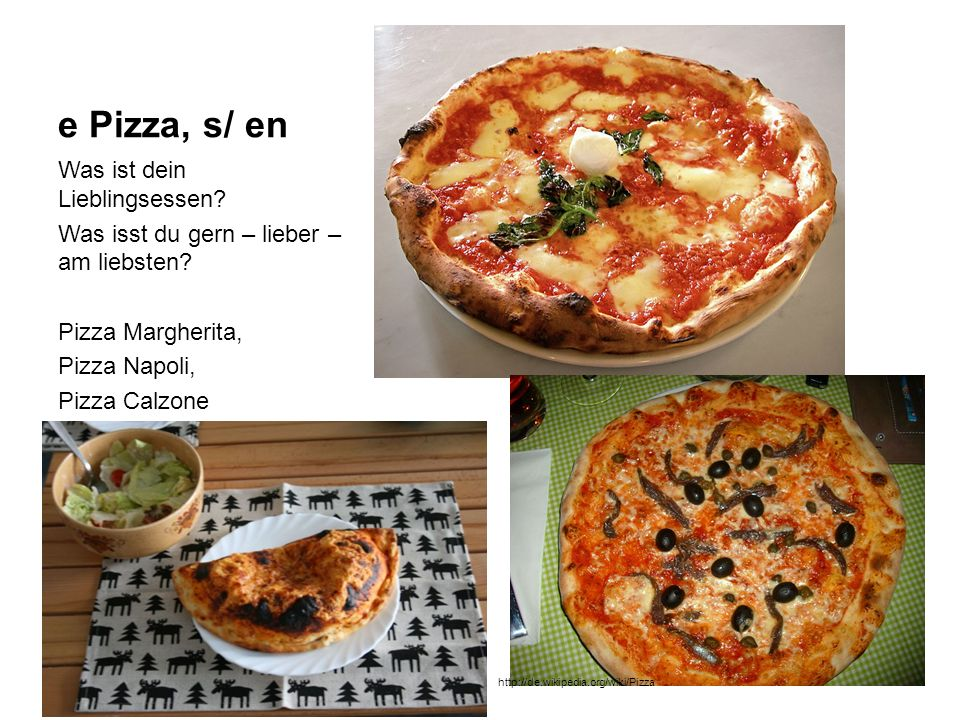 e Pizza, s/ en Was ist dein Lieblingsessen? Was isst du gern – lieber – am liebsten? Pizza Margherita, Pizza Napoli, Pizza Calzone http://de.wikipedia