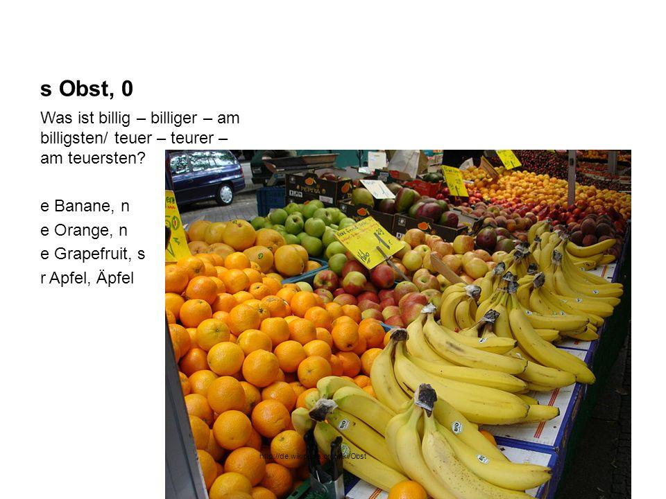 s Obst, 0 Was ist billig – billiger – am billigsten/ teuer – teurer – am teuersten? e Banane, n e Orange, n e Grapefruit, s r Apfel, Äpfel http://de.w