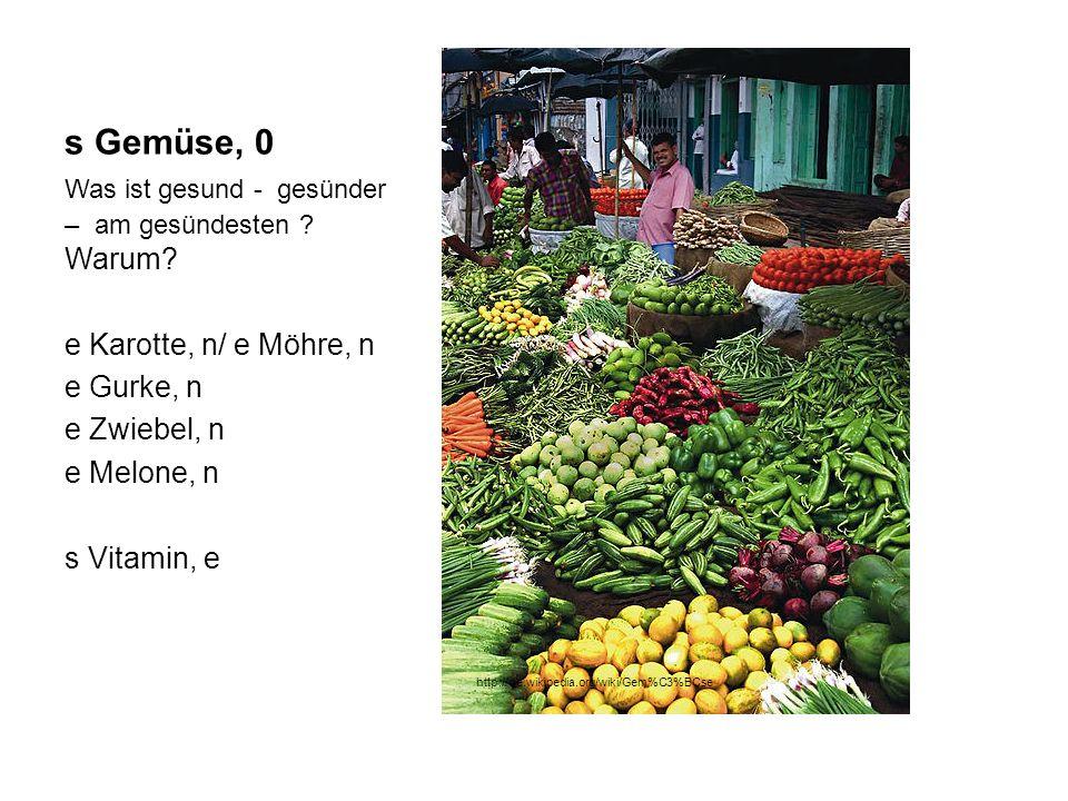 s Gemüse, 0 Was ist gesund - gesünder – am gesündesten ? Warum? e Karotte, n/ e Möhre, n e Gurke, n e Zwiebel, n e Melone, n s Vitamin, e http://de.wi
