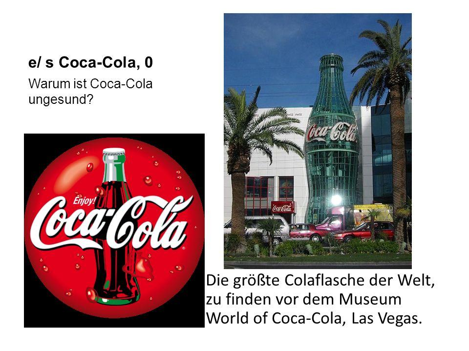 e/ s Coca-Cola, 0 Die größte Colaflasche der Welt, zu finden vor dem Museum World of Coca-Cola, Las Vegas. Warum ist Coca-Cola ungesund? http://de.wik