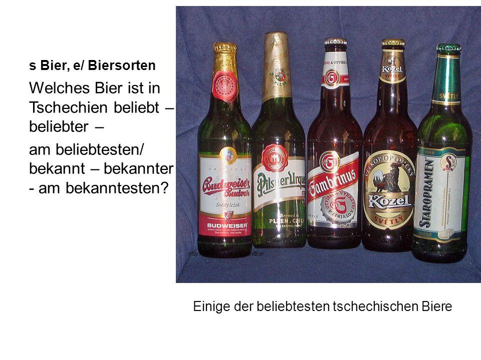 s Bier, e/ Biersorten Einige der beliebtesten tschechischen Biere Welches Bier ist in Tschechien beliebt – beliebter – am beliebtesten/ bekannt – beka