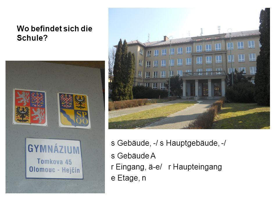 s Gebäude, -/ s Hauptgebäude, -/ s Gebäude A r Eingang, ä-e/ r Haupteingang e Etage, n Wo befindet sich die Schule
