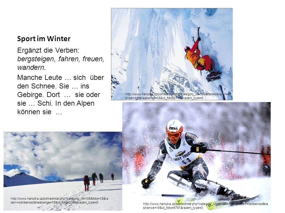 Sport im Winter Ergänzt die Verben: bergsteigen, fahren, freuen, wandern. Manche Leute … sich über den Schnee. Sie … ins Gebirge. Dort … sie oder sie